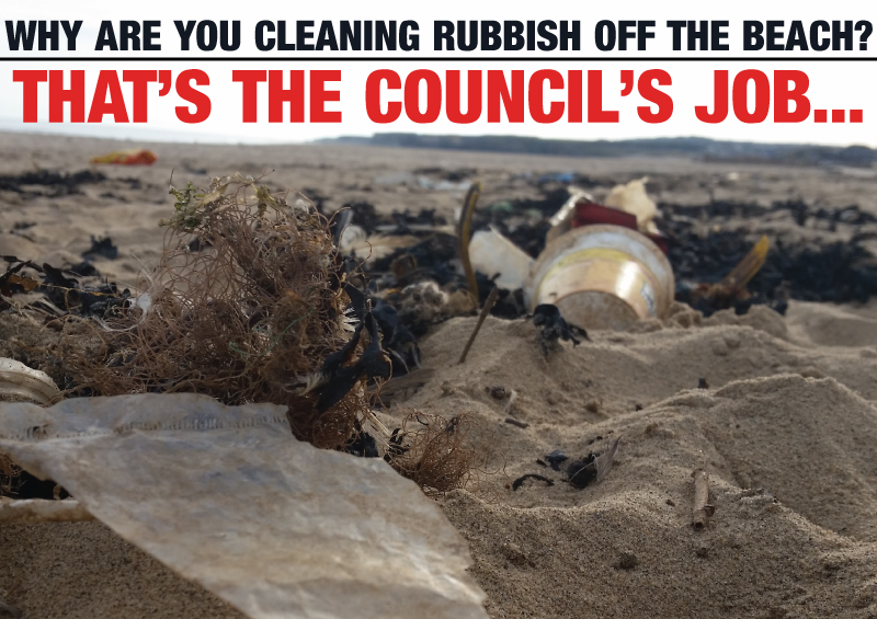 Why are you cleaning rubbish off the beach? That's the council's job...